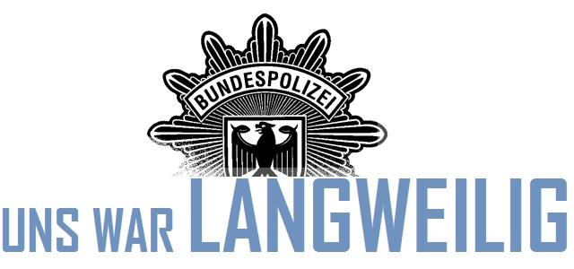 Bundespolizei - Uns war langweilig - Logo