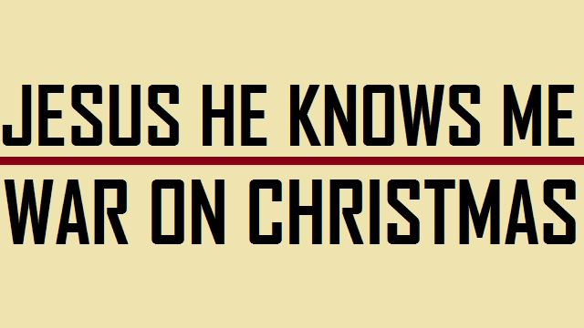Jesus he knows me - War on Christmas - Logo