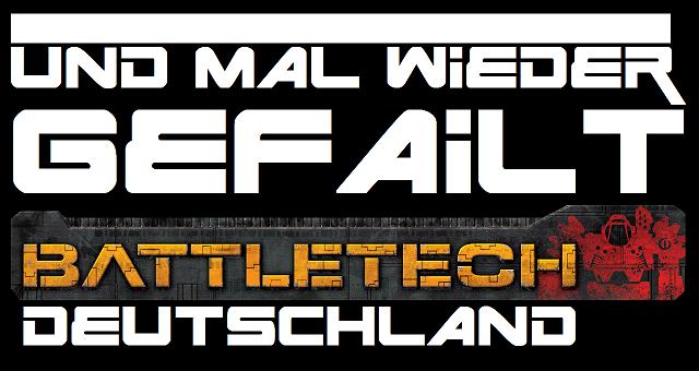 Battletech Deutschland - Blog Logo - Und mal wieder gefailt