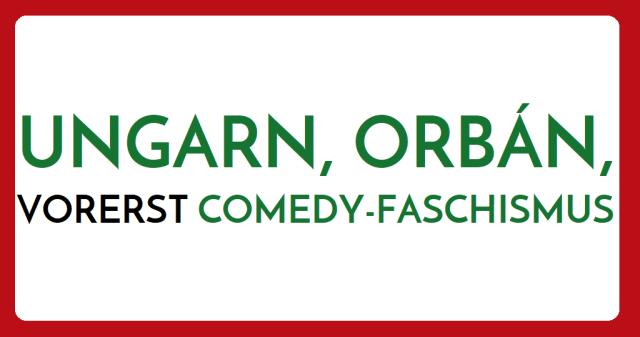 Ungarn - Orban - Vorerst Comedy-Faschismus - Logo