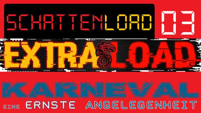 Schattenload 03 - Extraload - Karneval - Ernste Angelegenheit - Logo