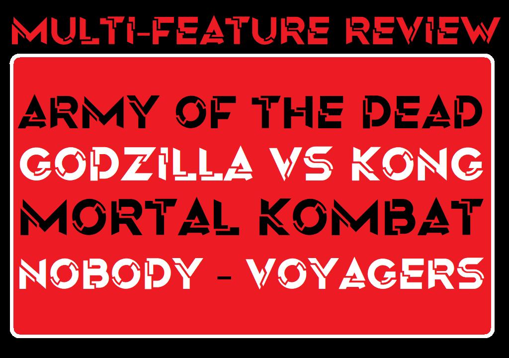 MFR - Army of the Dead - Godzilla vs Kong - Mortal Kombat - Nobody - Voyagers